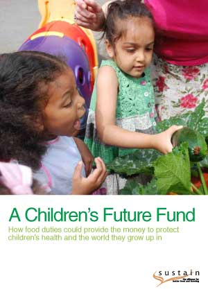 A Children's Future Fund - How food duties could provide the money to protect children�s health and the world they grow up in