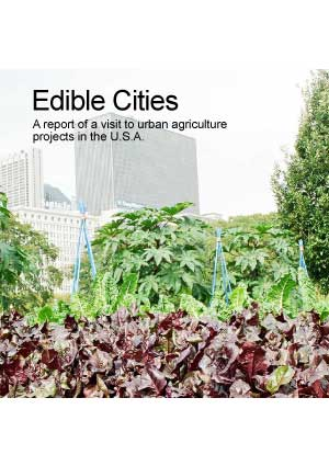 Edible Cities - A report of visits to urban agriculture projects in the USA