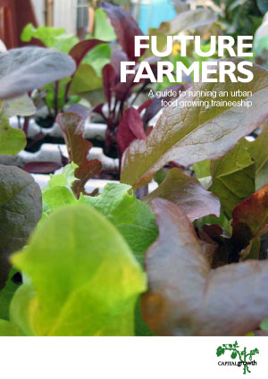 Future Farmers: a guide to running an urban food growing  traineeship