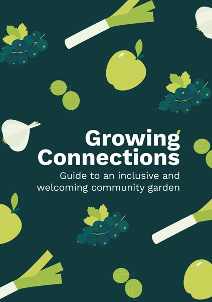 Growing Connections: Guide to an inclusive and welcoming community garden