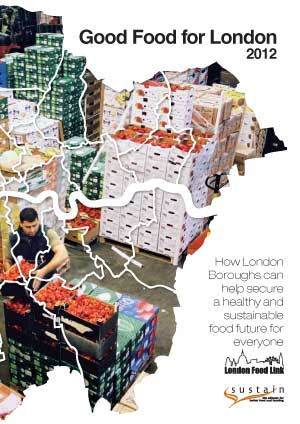 Good Food for London 2012 - London Borough maps of progress on healthy and sustainable food