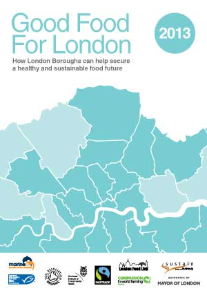 Good Food for London 2013 - London Borough maps of progress on healthy and sustainable food